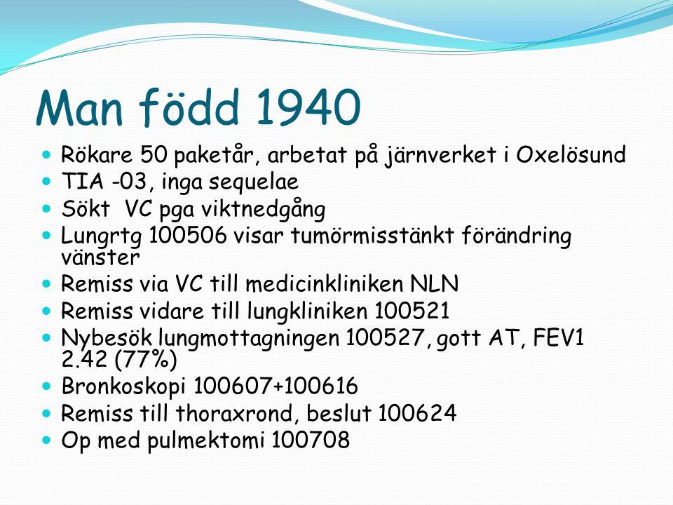 Man född 1940  Rökare 50 paketår, arbetat på järnverket i Oxelösund  TIA -03, inga sequelae  Sökt VC pga viktnedgång  Lungrtg 100506 visar tumörmi