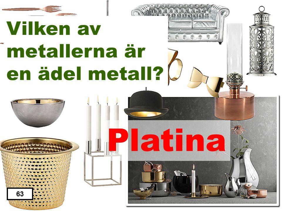 Järn Aluminium Platina Zink Nickel 62 Vilken av metallerna är en ädel metall?