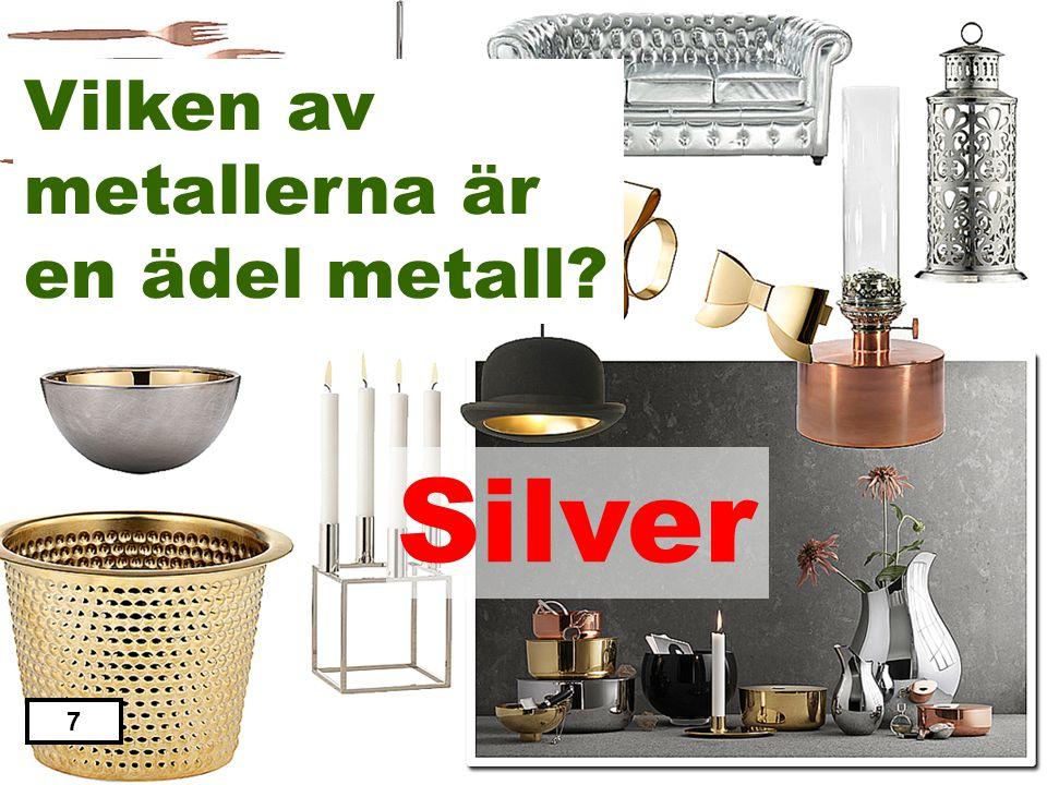 Järn Aluminium Silver Zink Nickel 6 Vilken av metallerna är en ädel metall?