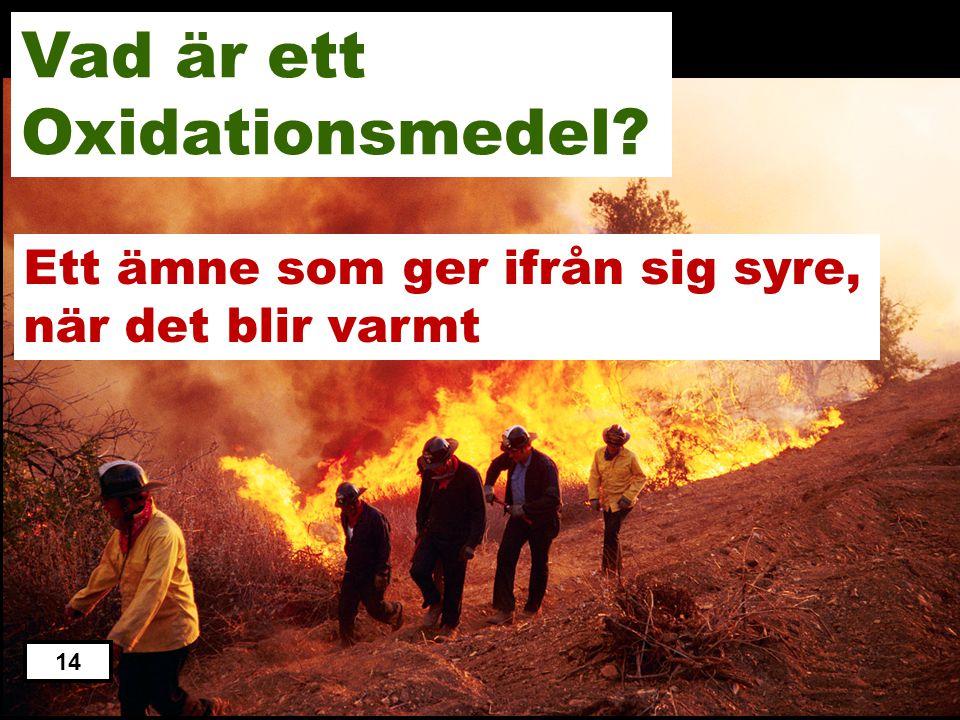 Ett ämne som exploder, när det blir varmt Ett ämne som ger ifrån sig krut, när det blir varmt Ett ämne som ger ifrån sig eld, när det blir varmt Ett ä