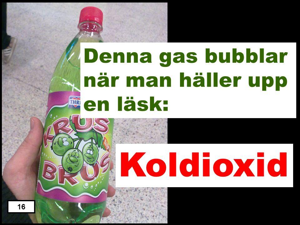 Klor Kväve Väte Syre Koldioxid 15 Denna gas bubblar när man häller upp en läsk