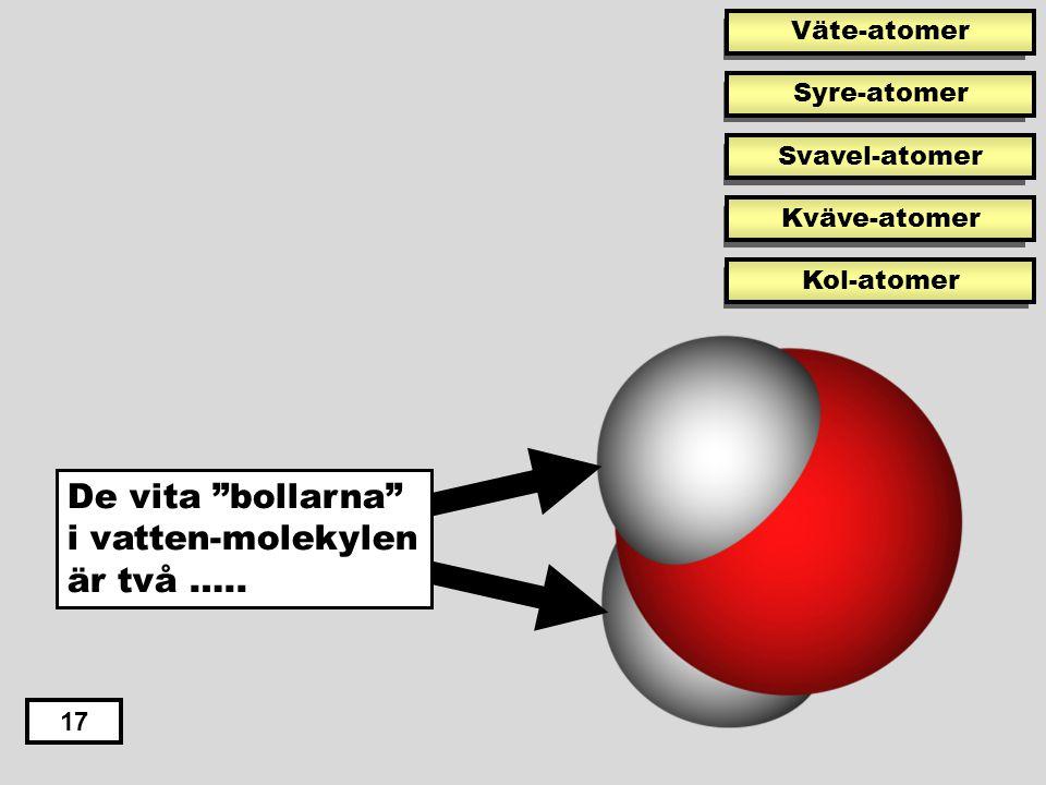 """Syre-atom 17 Den röda """"bollen"""" i vatten-molekylen är en ….."""