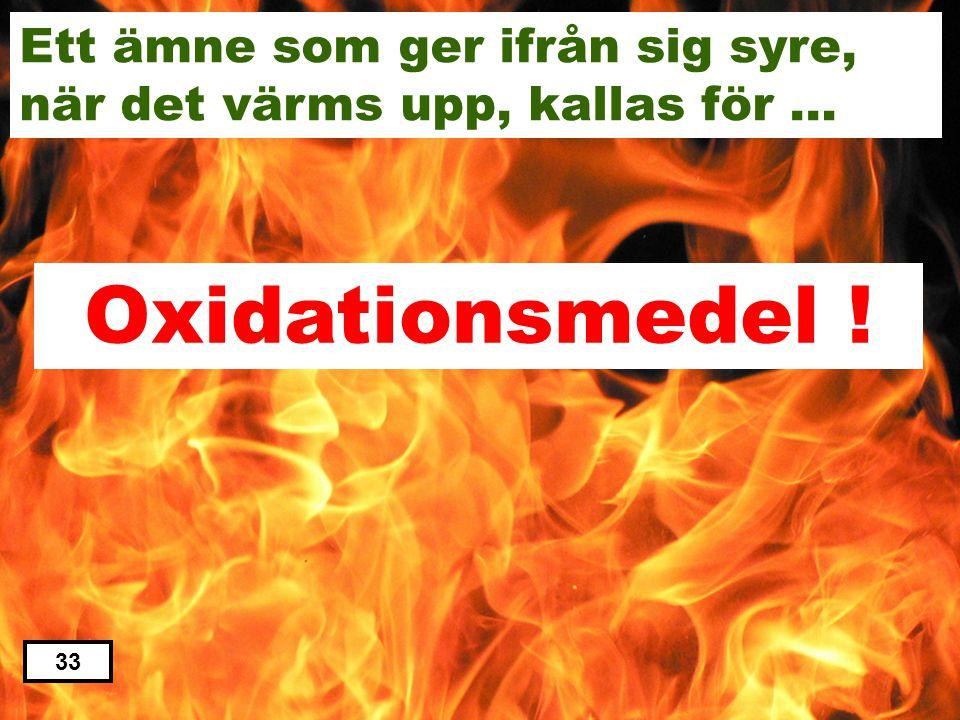 Ett ämne som ger ifrån sig syre, när det värms upp, kallas för … Oxidationsmedel Laxeringsmedel Oxosyntesmedel Ozonmedel Oxalatmedel