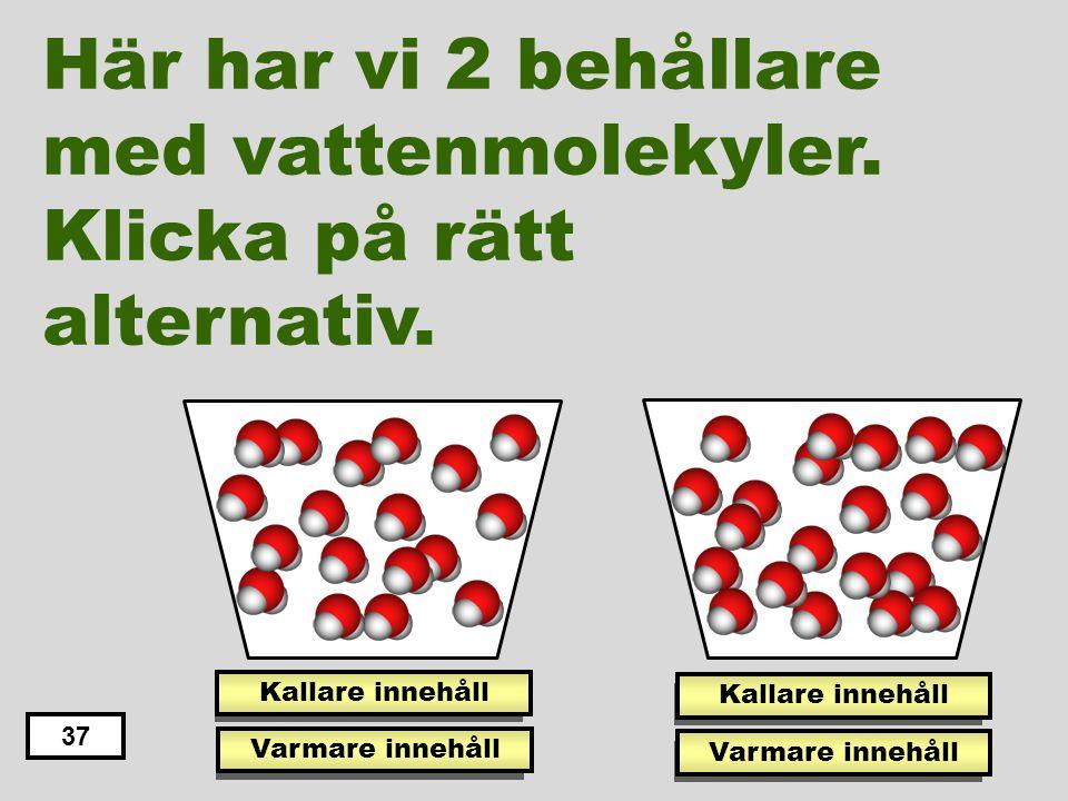 37 Detta är en … Koldioxid- molekyl