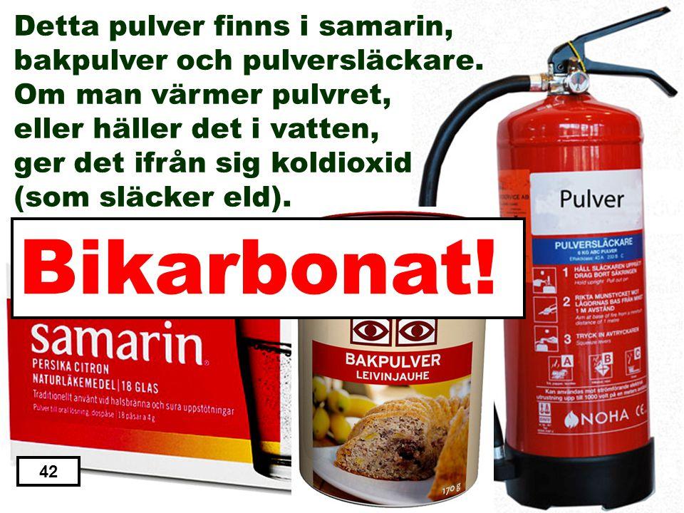 Natriumklorid Salpeter Kaliumpermanganat Glukos Bikarbonat 41 Detta pulver finns i samarin, bakpulver och pulversläckare. Om man värmer pulvret, eller