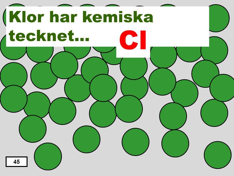 C H N O Cl 44 Klor har kemiska tecknet…