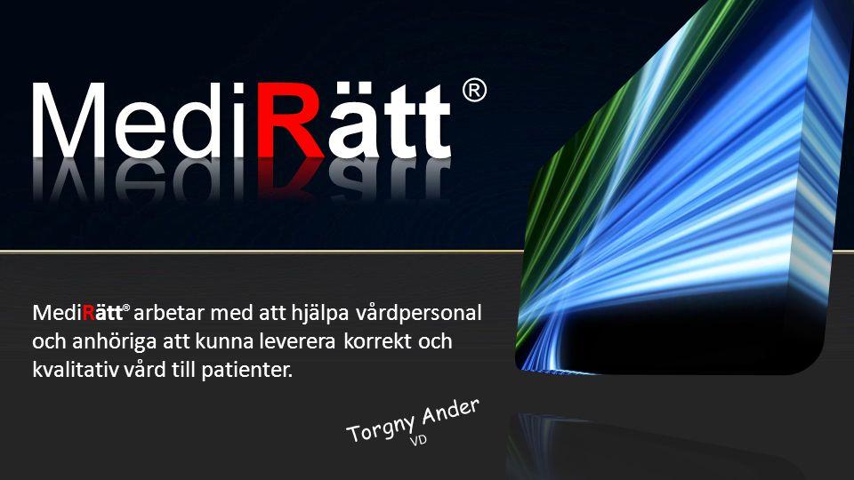 MediRätt arbetar med att hjälpa vårdpersonal och anhöriga att kunna leverera korrekt och kvalitativ vård till patienter. ® ® Torgny Ander VD
