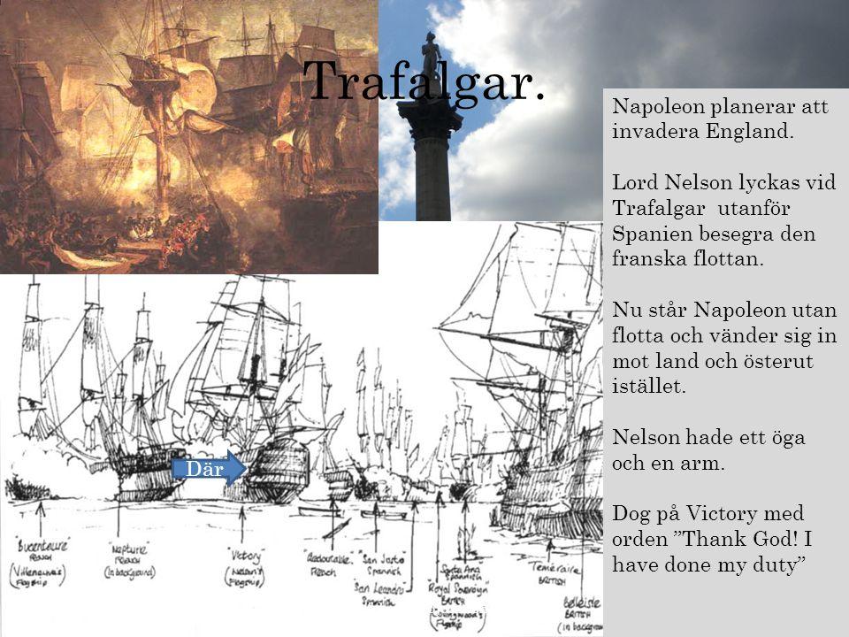 Trafalgar. http://klasser.adjunkten.com Napoleon planerar att invadera England. Lord Nelson lyckas vid Trafalgar utanför Spanien besegra den franska f
