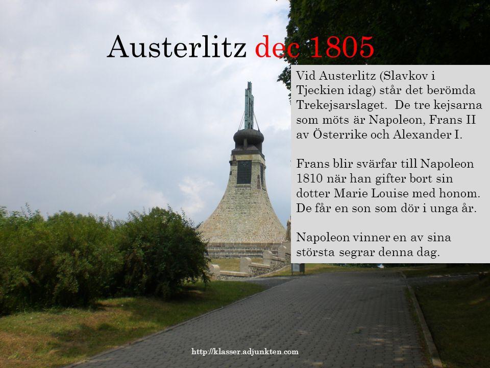 Austerlitz dec 1805. http://klasser.adjunkten.com Vid Austerlitz (Slavkov i Tjeckien idag) står det berömda Trekejsarslaget. De tre kejsarna som möts