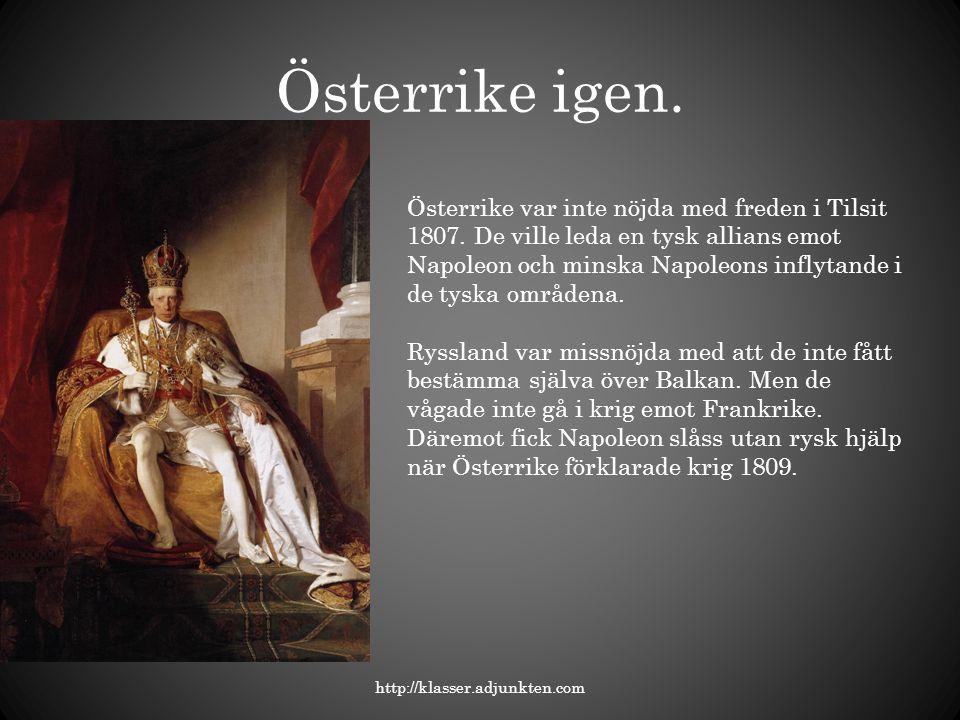 Österrike igen. http://klasser.adjunkten.com Österrike var inte nöjda med freden i Tilsit 1807. De ville leda en tysk allians emot Napoleon och minska