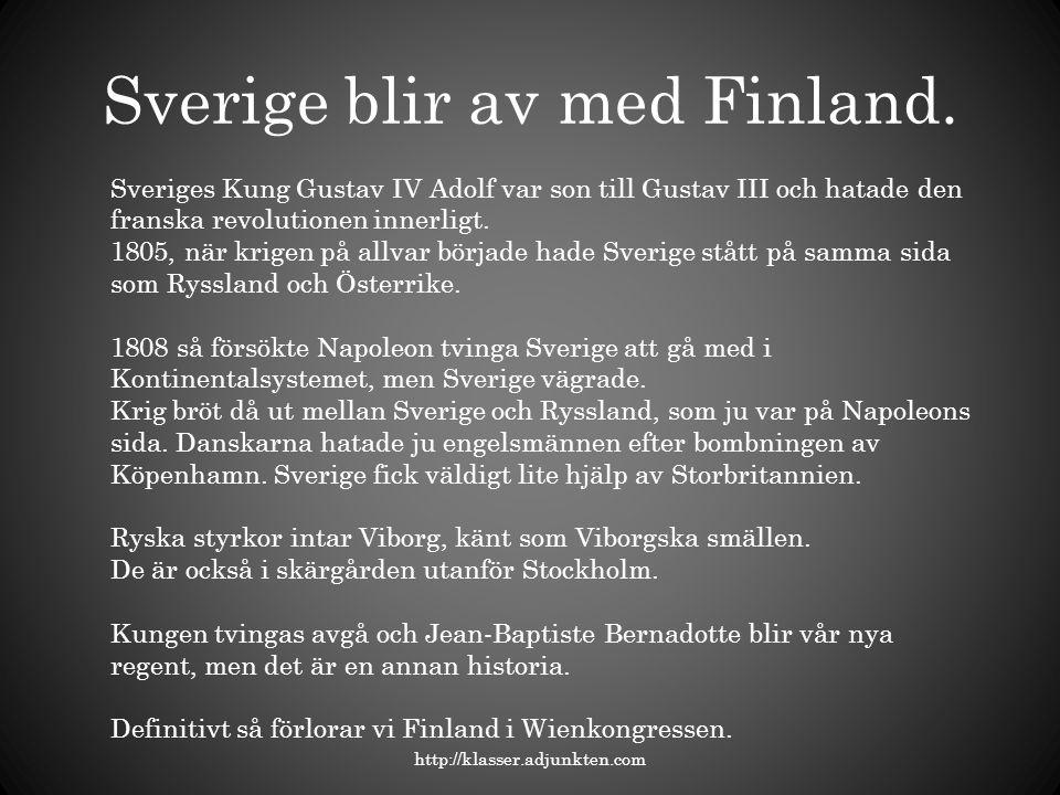 Sverige blir av med Finland. http://klasser.adjunkten.com Sveriges Kung Gustav IV Adolf var son till Gustav III och hatade den franska revolutionen in