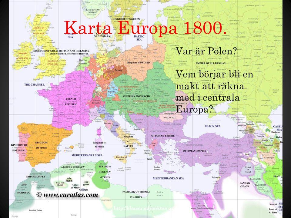 Karta Europa 1800. Var är Polen? Vem börjar bli en makt att räkna med i centrala Europa? http://klasser.adjunkten.com