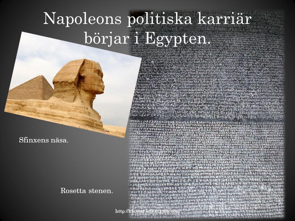 Napoleons politiska karriär börjar i Egypten. Sfinxens näsa. http://klasser.adjunkten.com Rosetta stenen.