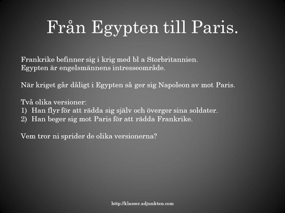 Från Egypten till Paris. http://klasser.adjunkten.com Frankrike befinner sig i krig med bl a Storbritannien. Egypten är engelsmännens intresseområde.