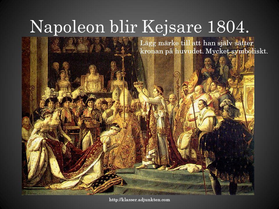 Napoleon blir Kejsare 1804. http://klasser.adjunkten.com Lägg märke till att han själv sätter kronan på huvudet. Mycket symboliskt.
