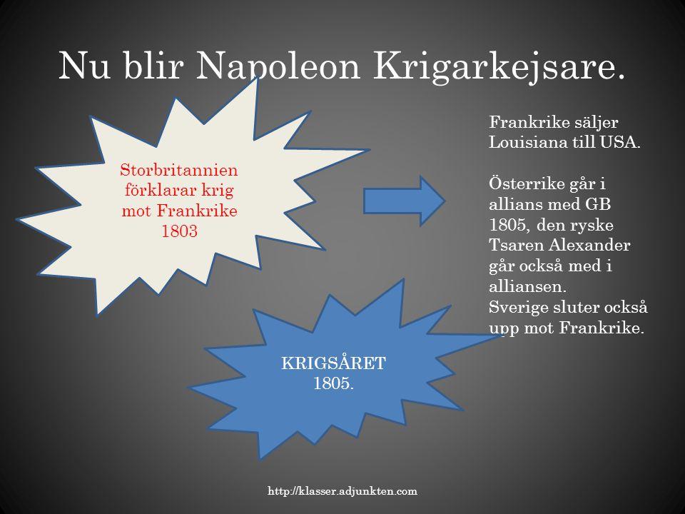 Nu blir Napoleon Krigarkejsare. http://klasser.adjunkten.com Storbritannien förklarar krig mot Frankrike 1803 Frankrike säljer Louisiana till USA. Öst