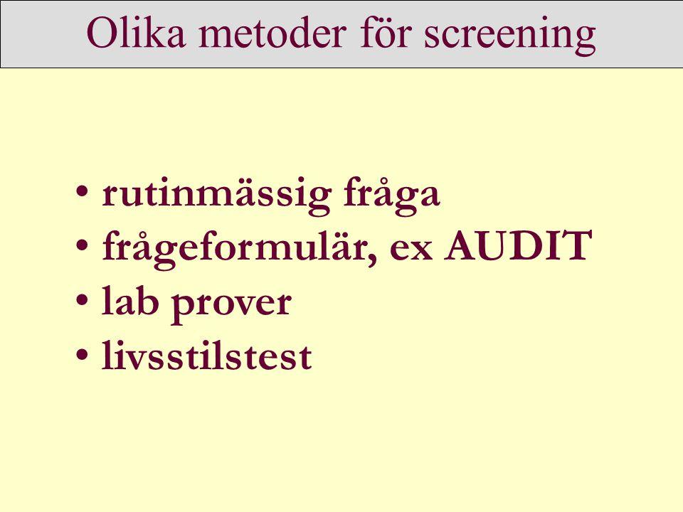 Olika metoder för screening • rutinmässig fråga • frågeformulär, ex AUDIT • lab prover • livsstilstest