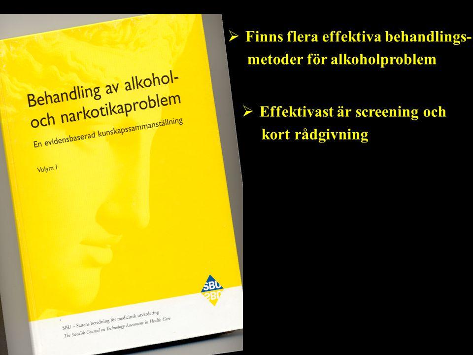 Finns flera effektiva behandlings- metoder för alkoholproblem  Effektivast är screening och kort rådgivning
