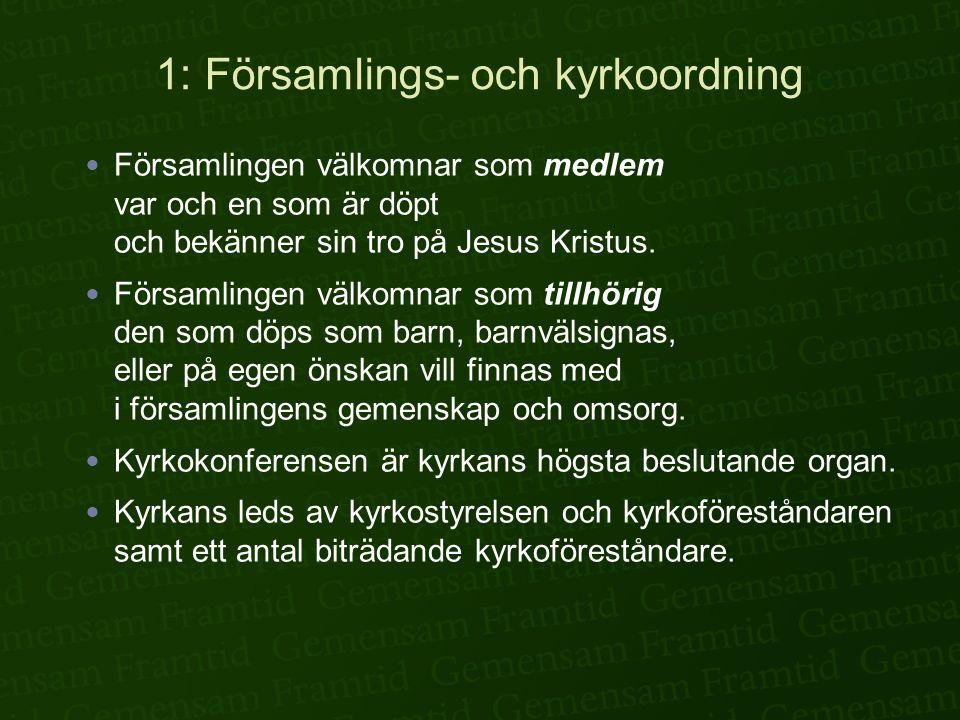 1: Församlings- och kyrkoordning  Församlingen välkomnar som medlem var och en som är döpt och bekänner sin tro på Jesus Kristus.  Församlingen välk