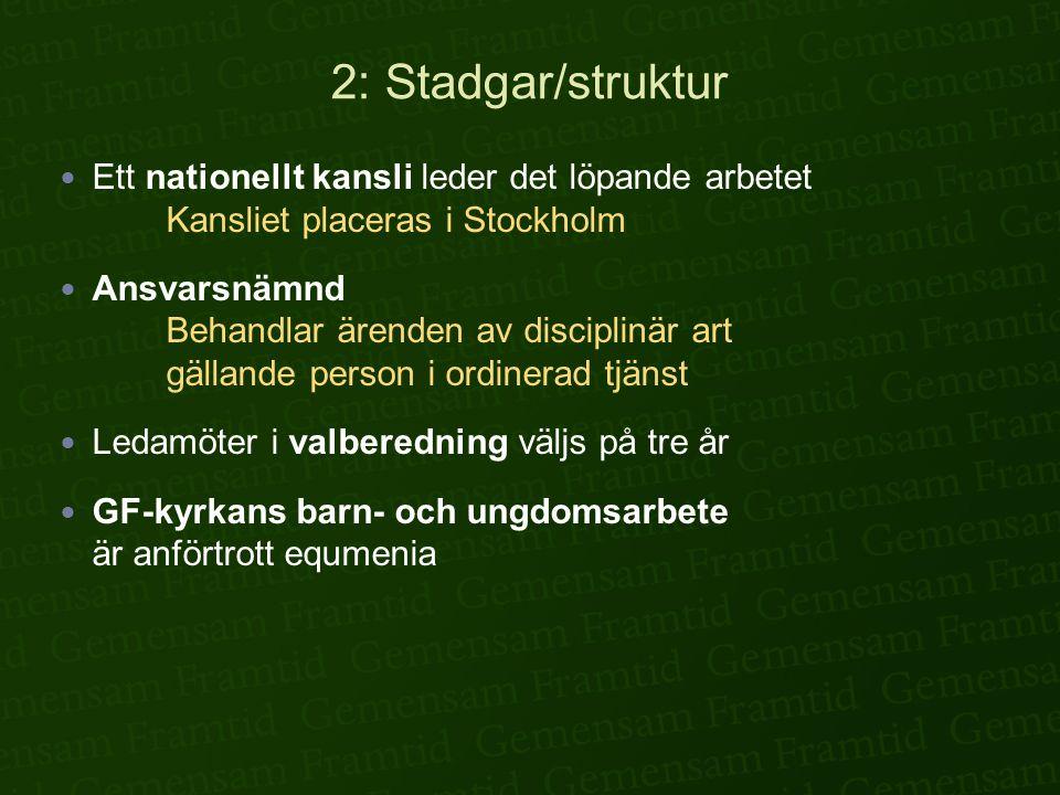 2: Stadgar/struktur  Ett nationellt kansli leder det löpande arbetet Kansliet placeras i Stockholm  Ansvarsnämnd Behandlar ärenden av disciplinär art gällande person i ordinerad tjänst  Ledamöter i valberedning väljs på tre år  GF-kyrkans barn- och ungdomsarbete är anförtrott equmenia