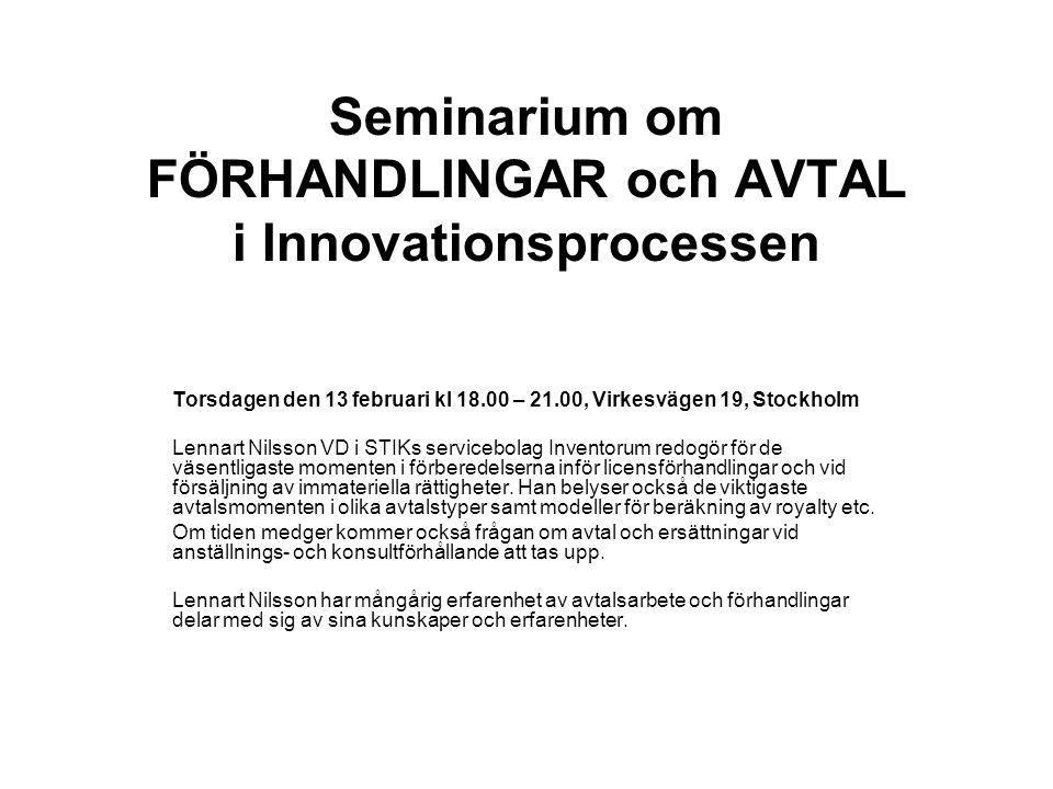 Seminarium om FÖRHANDLINGAR och AVTAL i Innovationsprocessen Torsdagen den 13 februari kl 18.00 – 21.00, Virkesvägen 19, Stockholm Lennart Nilsson VD