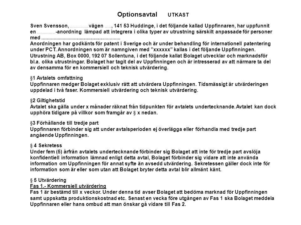 Optionsavtal UTKAST Sven Svensson, ………….. vägen ….., 141 53 Huddinge, i det följande kallad Uppfinnaren, har uppfunnit en ……...….. -anordning lämpad a