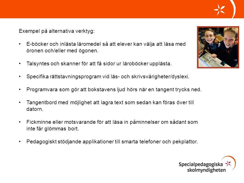 Exempel på alternativa verktyg: •E-böcker och inlästa läromedel så att elever kan välja att läsa med öronen och/eller med ögonen. •Talsyntes och skann