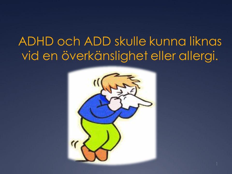 ADHD och ADD skulle kunna liknas vid en överkänslighet eller allergi. 1