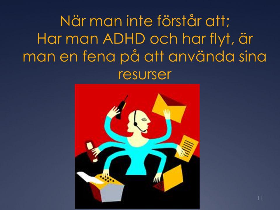 När man inte förstår att; Har man ADHD och har flyt, är man en fena på att använda sina resurser 11