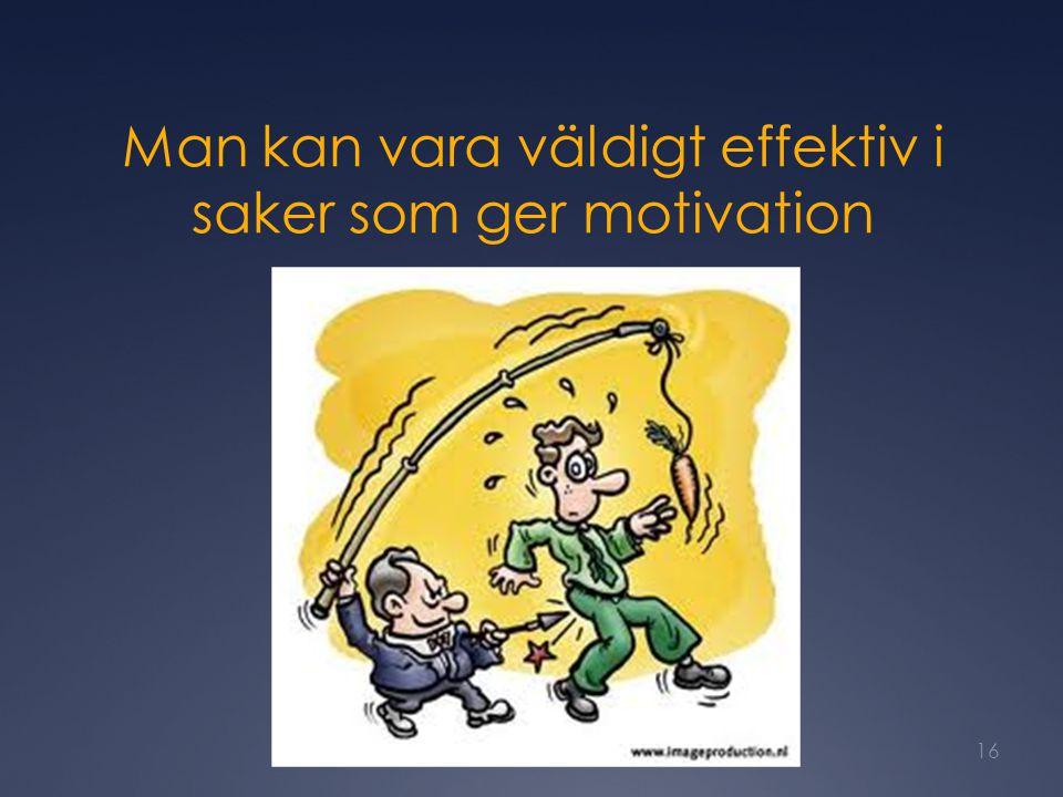 Man kan vara väldigt effektiv i saker som ger motivation 16