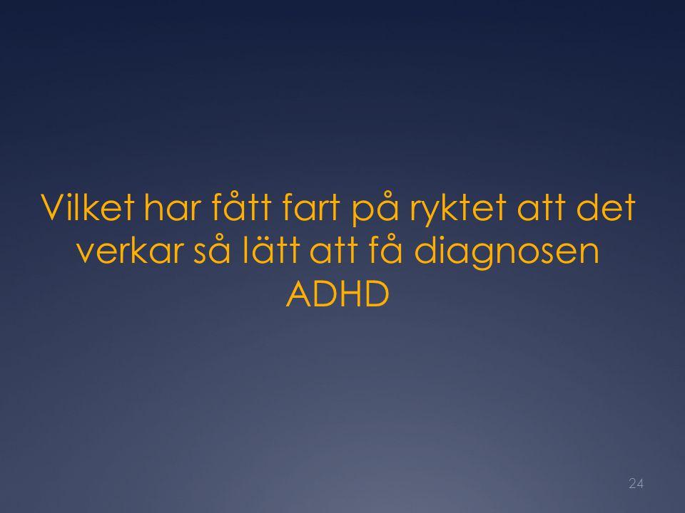 Vilket har fått fart på ryktet att det verkar så lätt att få diagnosen ADHD 24