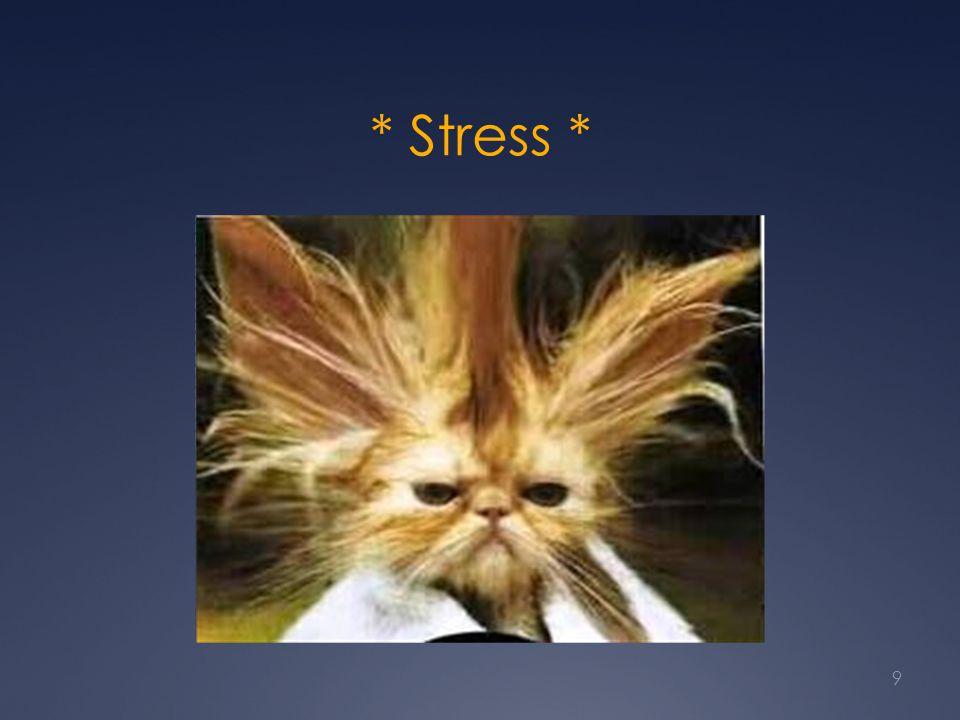 * Stress * 9
