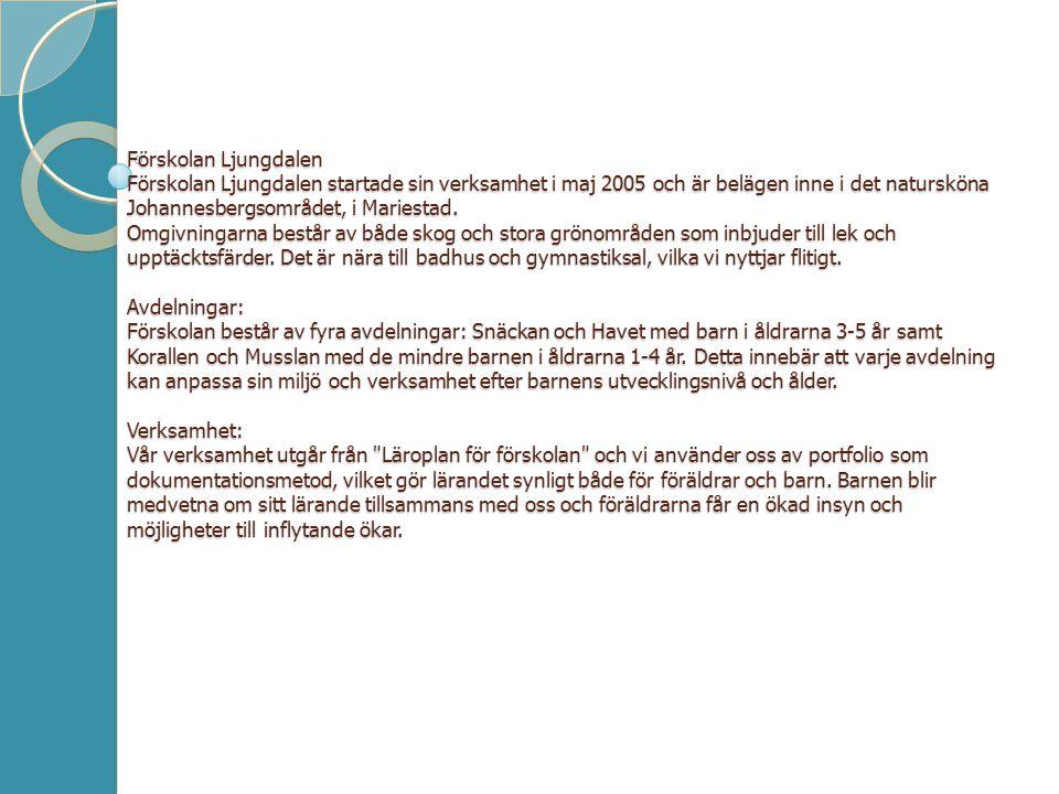 Förskolan Ljungdalen Förskolan Ljungdalen startade sin verksamhet i maj 2005 och är belägen inne i det natursköna Johannesbergsområdet, i Mariestad.