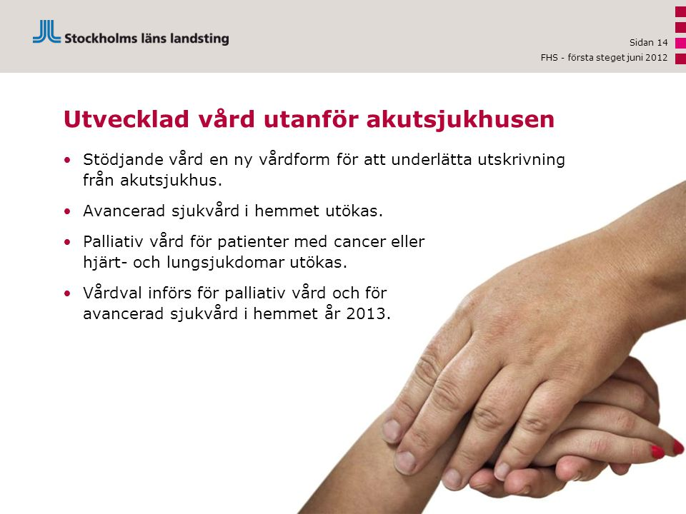 •Stödjande vård en ny vårdform för att underlätta utskrivning från akutsjukhus. •Avancerad sjukvård i hemmet utökas. •Palliativ vård för patienter med