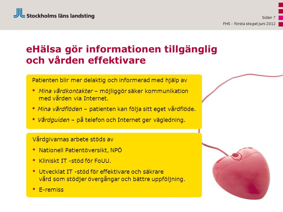 Sidan 7 eHälsa gör informationen tillgänglig och vården effektivare Patienten blir mer delaktig och informerad med hjälp av • Mina vårdkontakter – möj