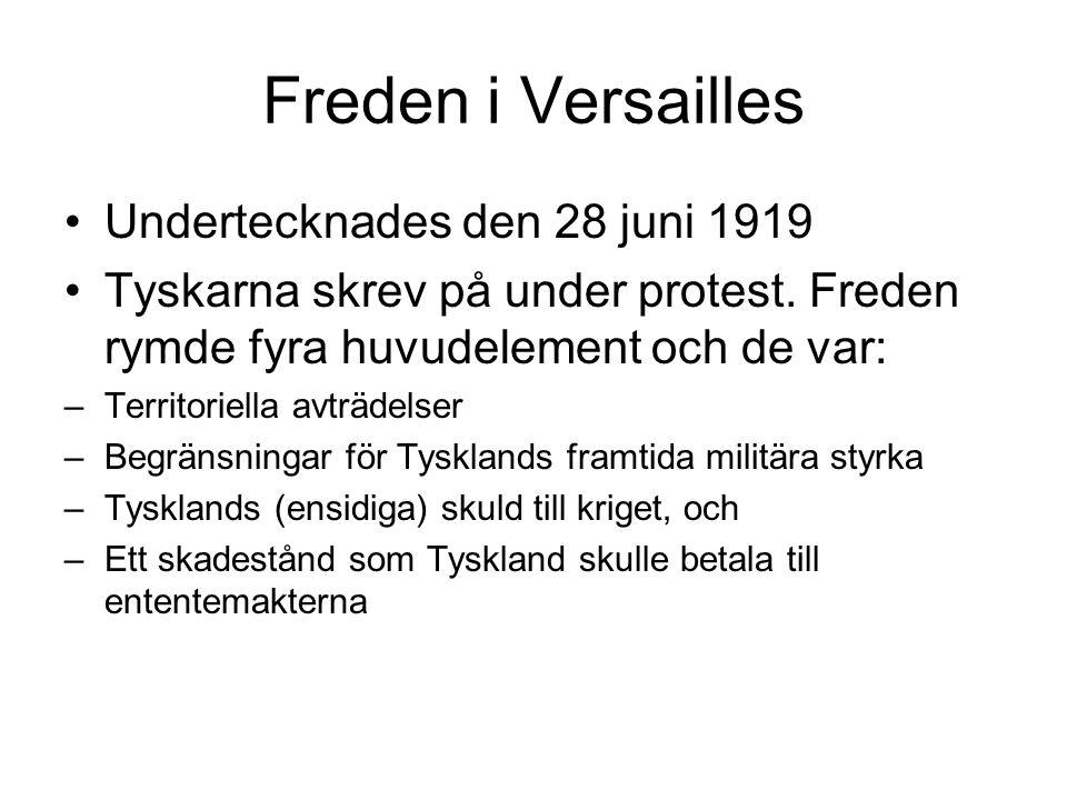 Freden i Versailles •Undertecknades den 28 juni 1919 •Tyskarna skrev på under protest. Freden rymde fyra huvudelement och de var: –Territoriella avträ