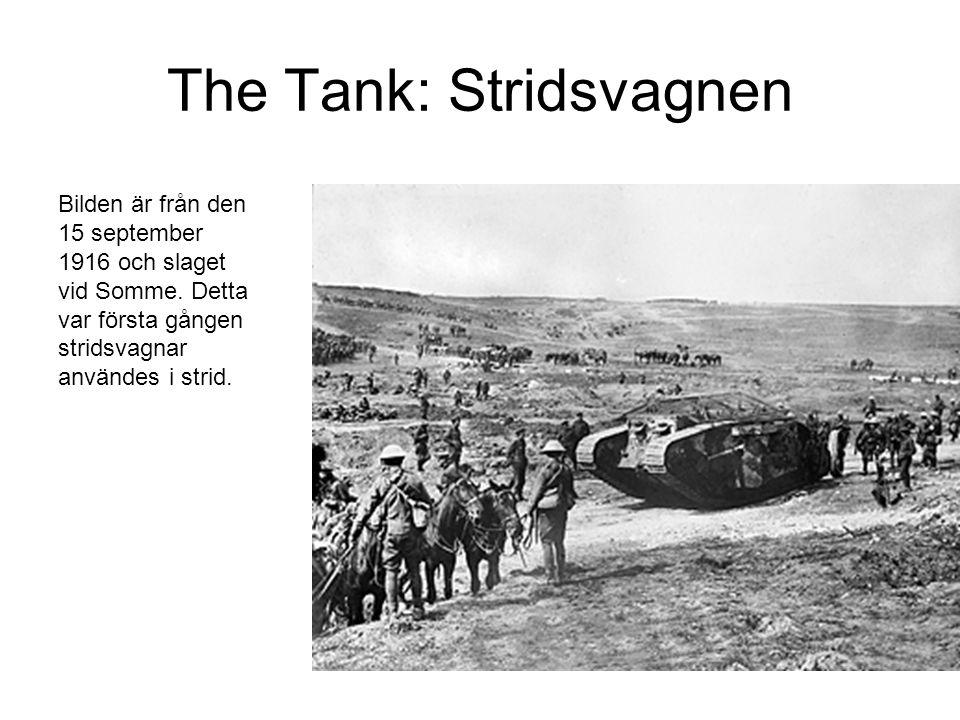 The Tank: Stridsvagnen Bilden är från den 15 september 1916 och slaget vid Somme. Detta var första gången stridsvagnar användes i strid.