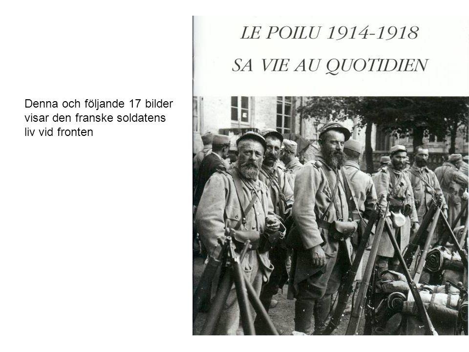 Denna och följande 17 bilder visar den franske soldatens liv vid fronten