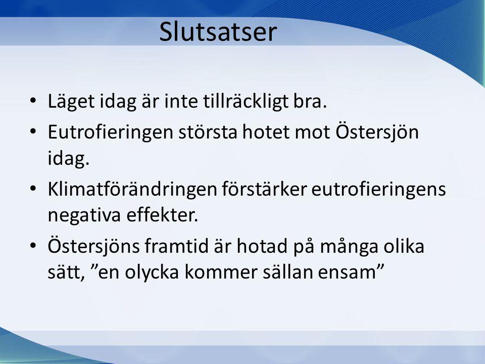 Slutsatser • Läget idag är inte tillräckligt bra. • Eutrofieringen största hotet mot Östersjön idag. • Klimatförändringen förstärker eutrofieringens n