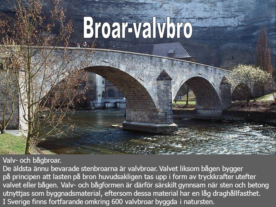 Valv- och bågbroar. De äldsta ännu bevarade stenbroarna är valvbroar. Valvet liksom bågen bygger på principen att lasten på bron huvudsakligen tas upp