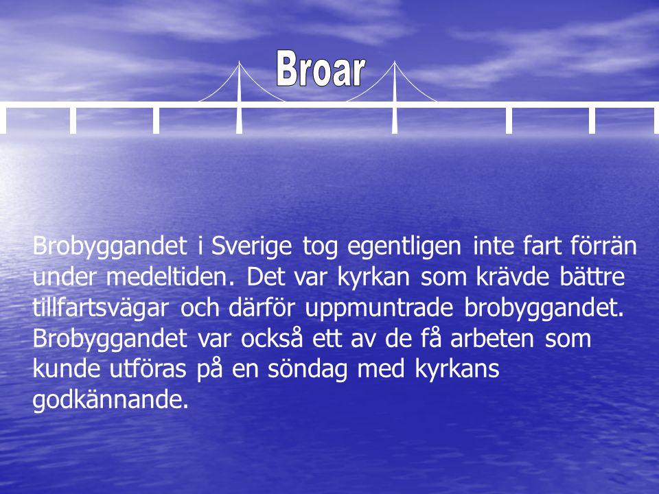Brobyggandet i Sverige tog egentligen inte fart förrän under medeltiden. Det var kyrkan som krävde bättre tillfartsvägar och därför uppmuntrade brobyg