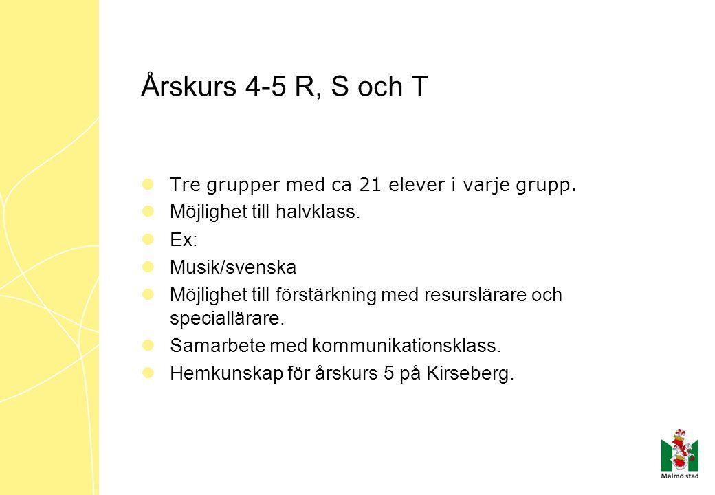 Årskurs 4-5 R, S och T  Tre grupper med ca 21 elever i varje grupp.  Möjlighet till halvklass.  Ex:  Musik/svenska  Möjlighet till förstärkning m