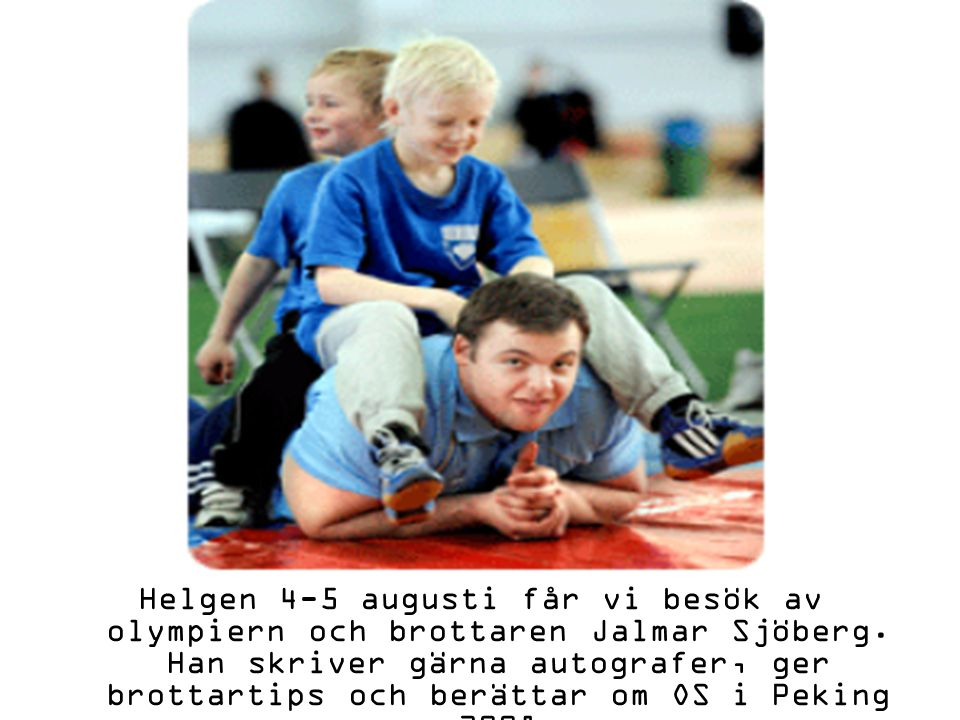 Helgen 4-5 augusti får vi besök av olympiern och brottaren Jalmar Sjöberg. Han skriver gärna autografer, ger brottartips och berättar om OS i Peking 2