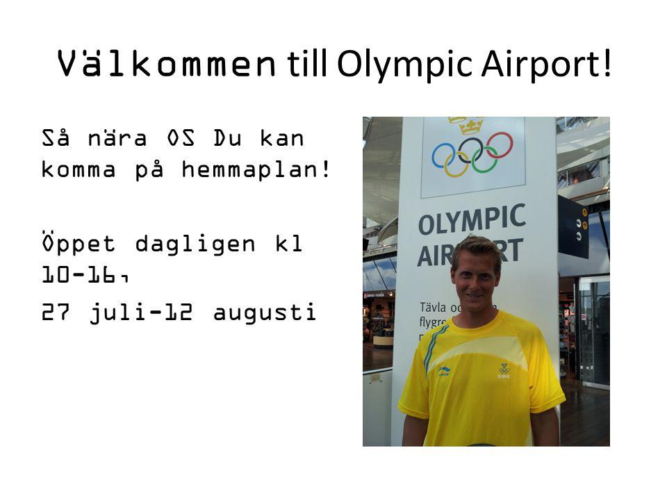Välkommen till Olympic Airport! Så nära OS Du kan komma på hemmaplan! Öppet dagligen kl 10-16, 27 juli-12 augusti