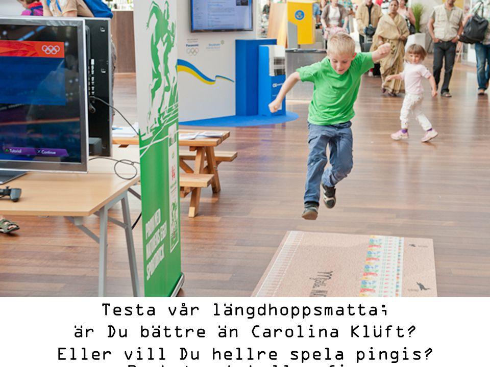 Testa vår längdhoppsmatta; är Du bättre än Carolina Klüft? Eller vill Du hellre spela pingis? Racket och bollar finns