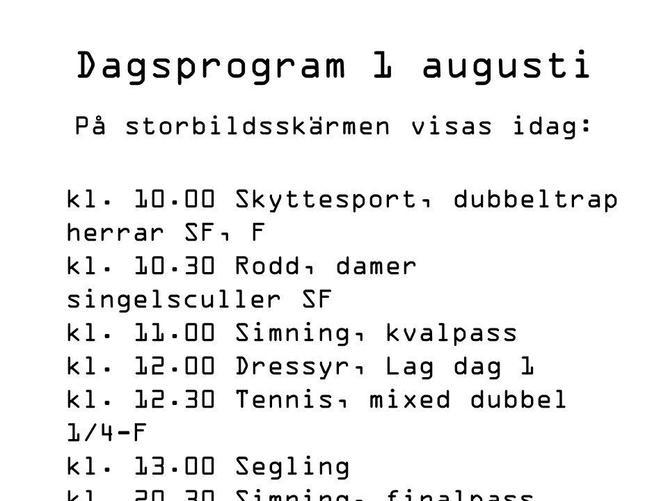 Dagsprogram 1 augusti På storbildsskärmen visas idag: kl.