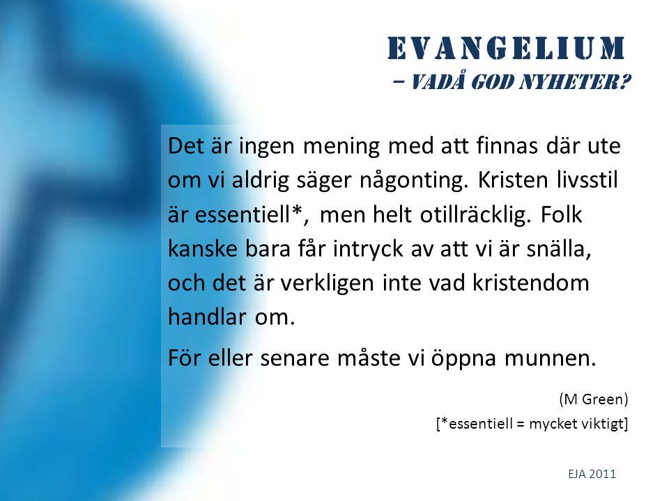 Evangelium – vadå god NYHETER.– Jesus is the answer for the world today… – Ok, men vad är frågan.