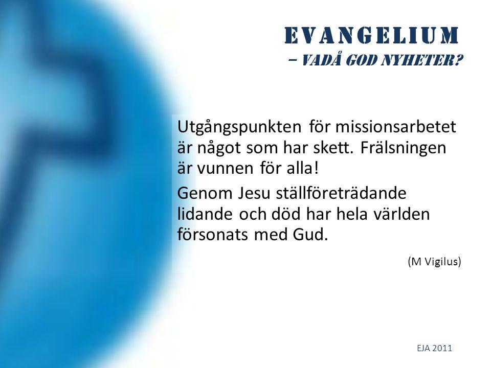 Evangelium – vadå god NYHETER. Utgångspunkten för missionsarbetet är något som har skett.