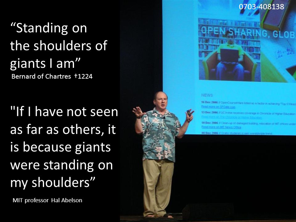 Standing on the shoulders of giants I am Bernard of Chartres †1224 If I have not seen as far as others, it is because giants were standing on my shoulders MIT professor Hal Abelson 0703-408138