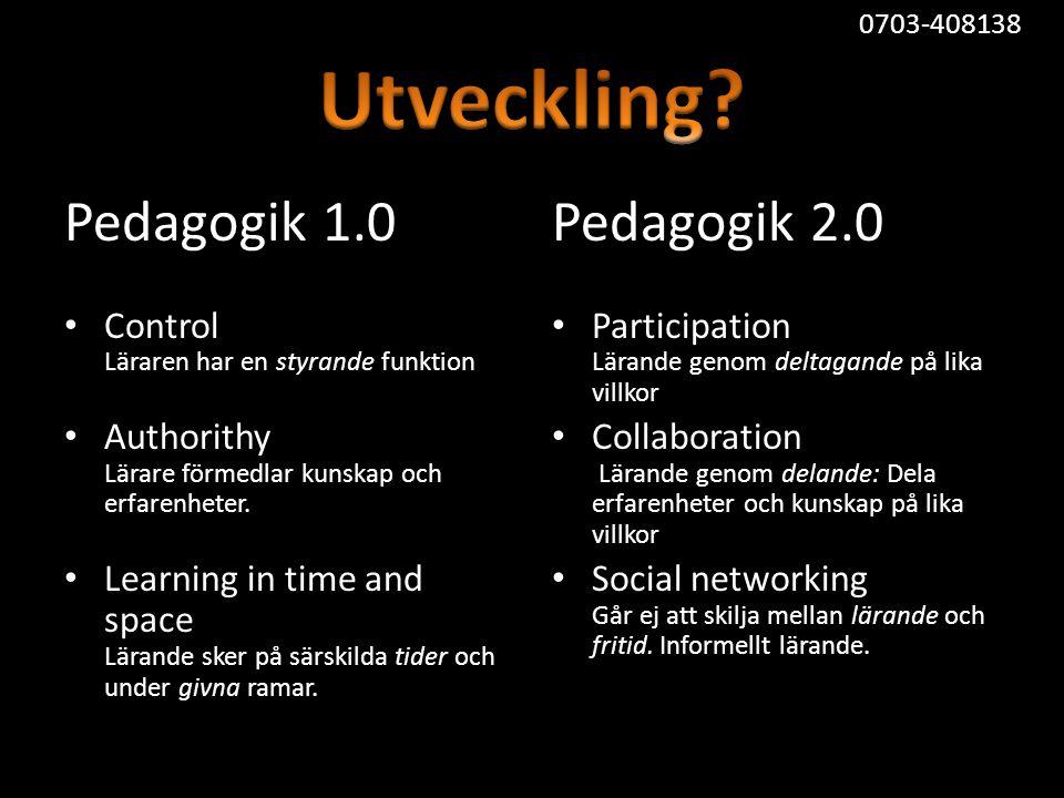Pedagogik 1.0 • Control Läraren har en styrande funktion • Authorithy Lärare förmedlar kunskap och erfarenheter.